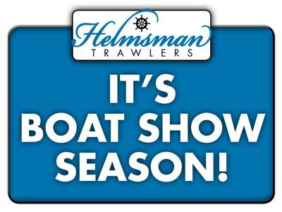 It's Boat Show Season for Helmsman Trawlers!