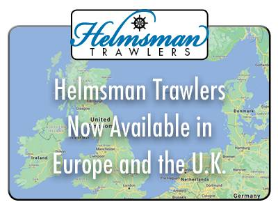 Helmsman Trawlers Now Available in Europe and the U.K.