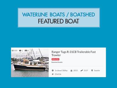 Waterline Boats / Boatshed Seattle Featured Boat – Ranger Tugs R31CB