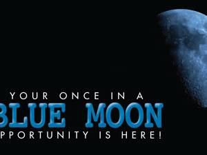 """""""Once in a Blue Moon...."""""""