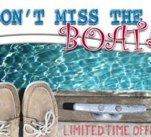 Don't miss the BOAT….or this limited-time offer!