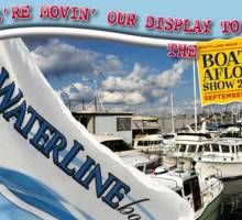 We're Movin' Our Display to The Boats Afloat Show 2013!