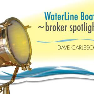 Waterline Boats ~broker spotlight | Dave Carleson