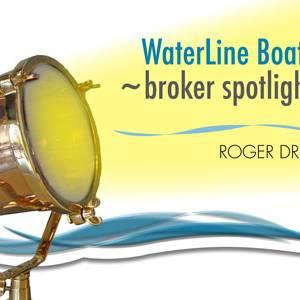 Waterline Boats ~broker spotlight | Roger Drill